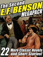 The Second E.F. Benson Megapack - 22 More Novels and Short Stories eBook by E.F. Benson