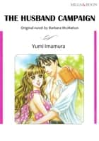 THE HUSBAND CAMPAIGN (Mills & Boon Comics) - Mills & Boon Comics ebook by Yumi Imamura, Barbara McMahon