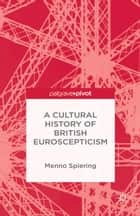 A Cultural History of British Euroscepticism ebook by M. Spiering