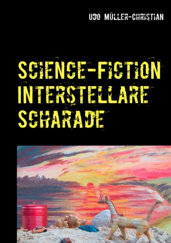 Science-Fiction Interstellare Scharade ebook by Udo Müller-Christian
