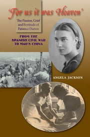 'For Us It Was Heaven' - The Passion, Grief and Fortitude of Patience Darton ebook by Angela Jackson