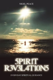 Spirit Revelations - Everyday Spiritual Guidance ebook by Nigel Peace