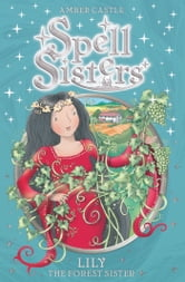 Spell Sisters: Lily the Forest Sister ebook by Amber Castle