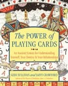The Power of Playing Cards - An Ancient System for Understanding Yourself, Your Destiny, & Your Relationships ebook by Saffi Crawford, Geraldine Sullivan