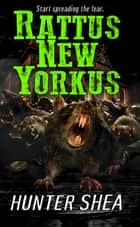 Rattus New Yorkus ebook by Hunter Shea