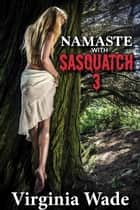 Namaste with Sasquatch 3 - Monsters in the Woods, #3 ebook by Virginia Wade