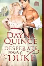 Desperate for a Duke ebook by Dayna Quince