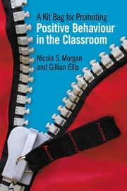 A Kit Bag for Promoting Positive Behaviour in the Classroom ebook by Nicola Morgan,Gill Ellis
