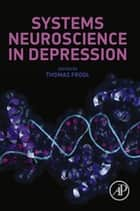 Systems Neuroscience in Depression ebook by Thomas Frodl