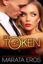 The Token 3 ebook by Marata Eros