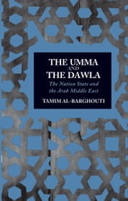 The Umma and the Dawla - The Nation-State and the Arab Middle East ebook by Tamim Al-Barghouti