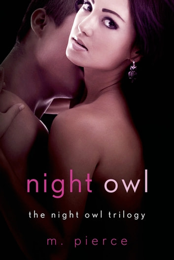 Night Owl - The Night Owl Trilogy ebook by M. Pierce