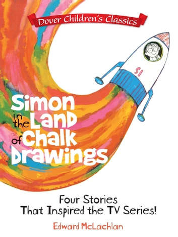 Simon in the Land of Chalk Drawings - Four Stories That Inspired the TV Series! ebook by Edward McLachlan