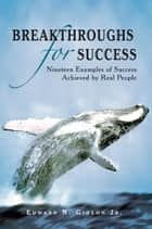 Breakthroughs for Success ebook by Edward N. Gideon Jr.
