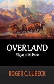 Overland: Stage to El Paso ebook by Roger C. Lubeck