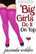 Big Girls Do It On Top (Erotic Romance) Book 4 ebook by Jasinda Wilder