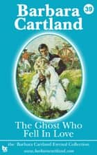 39 The Ghost Who Fell in Love ebook by Barbara Cartland