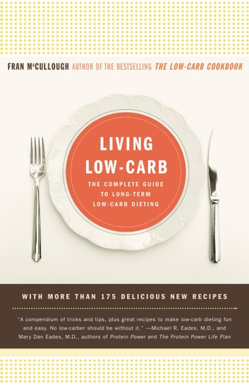 Living Low-Carb - The Complete Guide to Long-Term Low-Carb Dieting ebook by Fran McCullough