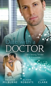 Date with a Doctor: A Surgeon Worth Waiting For / The Italian Surgeon Claims His Bride / City Surgeon, Outback Bride (Mills & Boon M&B) ebook by Melanie Milburne,Alison Roberts,Lucy Clark