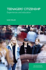 Teenagers' Citizenship - Experiences and Education ebook by Susie Weller