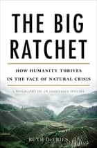 The Big Ratchet ebook by Ruth DeFries