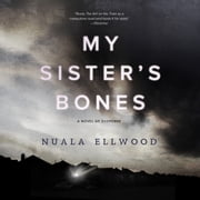 My Sister's Bones - A Novel of Suspense audiobook by Nuala Ellwood