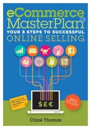 eCommerce MasterPlan 1.8 - Your 3 Steps to Successful Online Selling ebook by Chloe Thomas