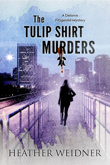 The Tulip Shirt Murders - The Delanie Fitzgerald Mysteries, #2 ebook by Heather Weidner