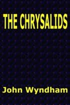 The Chrysalids ebook by John Wyndham
