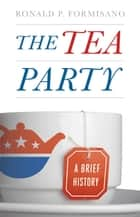 The Tea Party - A Brief History ebook by Ronald P. Formisano
