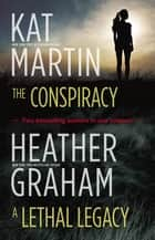 The Conspiracy & A Lethal Legacy/The Conspiracy/A Lethal Legacy ebook by Kat Martin, Heather Graham
