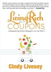 Living Rich with Coupons - Empowering Smart Shoppers to Live Rich ebook by Cindy Livesey