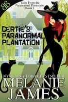 Gertie's Paranormal Plantation ebook by Melanie James