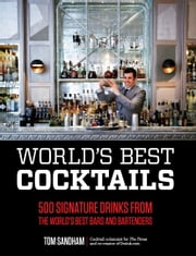 World's Best Cocktails - 500 Signature Drinks from the World's Best Bars and Bartenders ebook by Tom Sandham