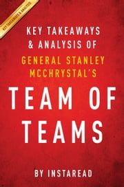 Team of Teams by General Stanley McChrystal | Key Takeaways & Analysis - New Rules of Engagement for a Complex World ebook by Instaread