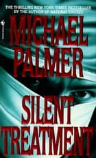 Silent Treatment - A Novel ebook by Michael Palmer