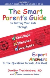 The Smart Parent's Guide - Getting Your Kids Through Checkups, Illnesses, and Accidents ebook by Jennifer Trachtenberg