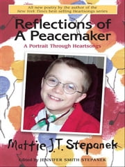 Reflections of a Peacemaker: A Portrait in Poetry - A Portrait in Poetry ebook by Mattie J.T. Stepanek