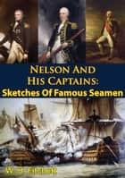 Nelson And His Captains: Sketches Of Famous Seamen [Illustrated Edition] ebook by William Henry Fitchett