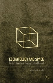 Eschatology and Space - The Lost Dimension in Theology Past and Present ebook by Vítor Westhelle