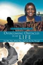 Overcoming Obstacles in My Life - God Was There All the Time -God Can See You Through ebook by Linda M. Green