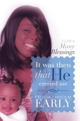 IT WAS THEN THAT HE CARRIED ME! - God's Many Blessings ebook by Felicia Chisolm Early