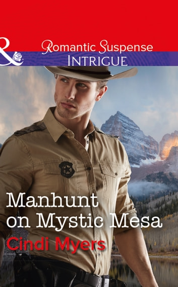 Manhunt On Mystic Mesa (Mills & Boon Intrigue) (The Ranger Brigade: Family Secrets, Book 3) ebook by Cindi Myers