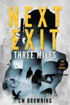 Next Exit, Three Miles ebook by CW Browning