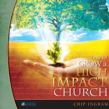 How To Grow a High Impact Church, Vol. 3 audiobook by Chip Ingram