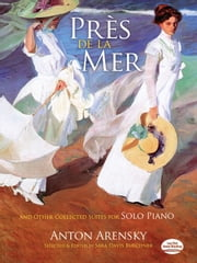 Près de la Mer and Other Collected Suites for Solo Piano ebook by Anton Arensky,Sara Davis Buechner