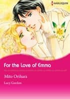 For the Love of Emma (Harlequin Comics) - Harlequin Comics ebook by Lucy Gordon, Mito Orihara