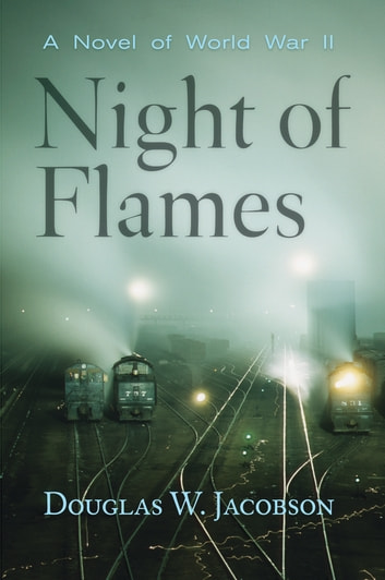 Night of Flames - A Novel of World War II ebook by Douglas W. Jacobson