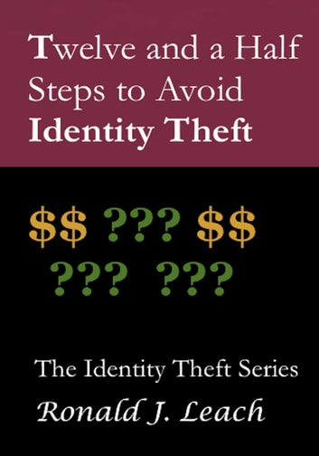 Twelve and a Half Steps to Avoid Identity Theft ebook by Ronald J. Leach