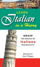 Learn Italian in a Hurry ebook by Michael P San Filippo